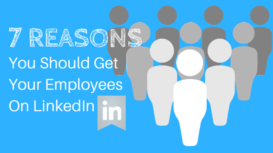 7 reasons you should get your employees on linkedin