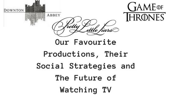 our-favourite-productions-their-social-strategies-and-the-future-of-watching-tv